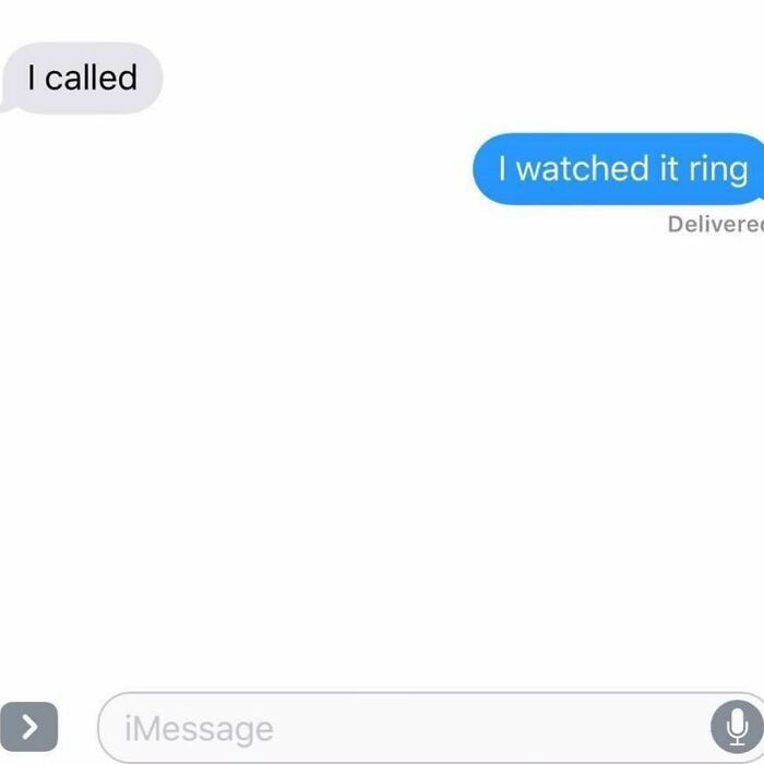 Text - I called I watched it ring Delivere iMessage