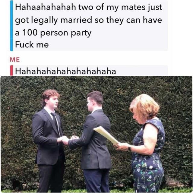 Adaptation - Hahaahahahah two of my mates just got legally married so they can have a 100 person party Fuck me МЕ Hahahahahahahahahaha