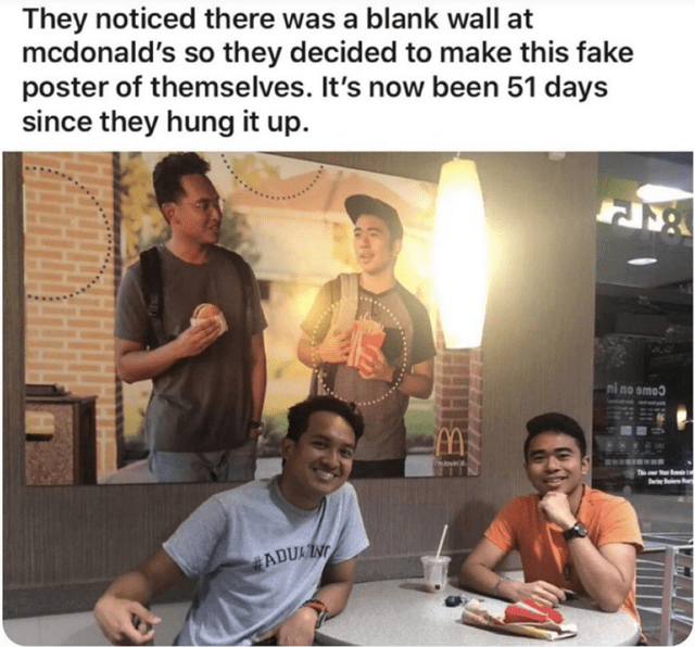 People - They noticed there was a blank wall at mcdonald's so they decided to make this fake poster of themselves. It's now been 51 days since they hung it up. ni no smoɔ ADUAIN **.. ...