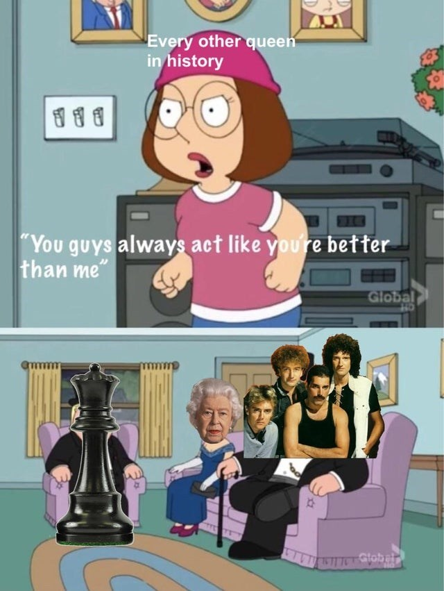 Funny meme about Queens in chess, queen elizabeth and queen the band being better than any other queen Family Guy Meg