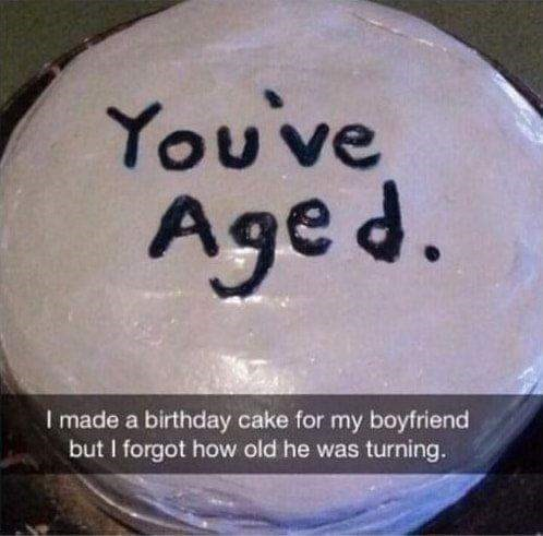 Text - You've Aged. I made a birthday cake for my boyfriend but I forgot how old he was turning.