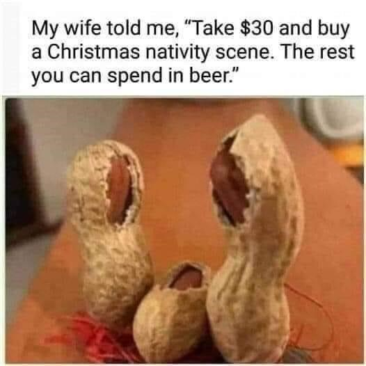"""Text - My wife told me, """"Take $30 and buy a Christmas nativity scene. The rest you can spend in beer."""""""