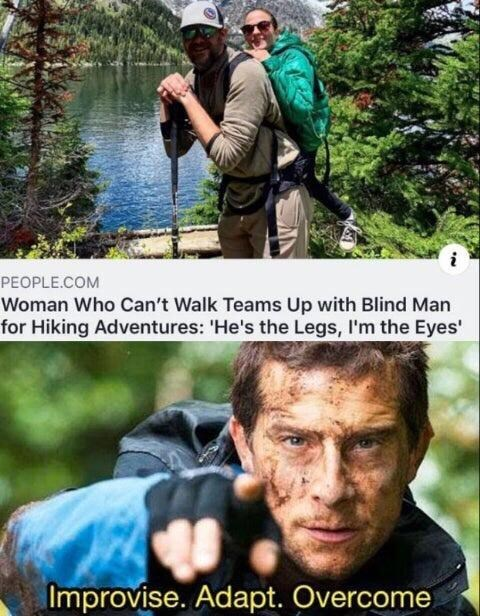 Wilderness - PEOPLE.COM Woman Who Can't Walk Teams Up with Blind Man for Hiking Adventures: 'He's the Legs, I'm the Eyes' Improvise. Adapt. Overcome