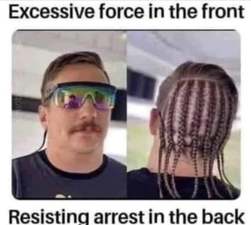 Hair - Excessive force in the front Resisting arrest in the back
