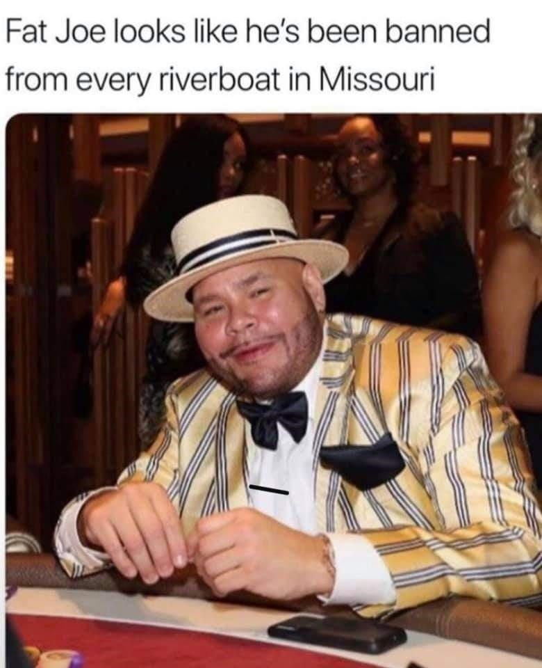Games - Fat Joe looks like he's been banned from every riverboat in Missouri