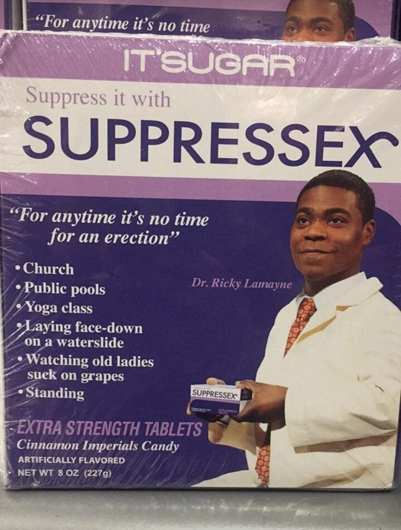 """Poster - """"For anytime it's no time IT'SUGAR Suppress it with SUPPRESSEX """"For anytime it's no time for an erection"""" Church Dr. Ricky Lamayne Public pools Yoga class Laying face-down on a waterslide Watching old ladies suck on grapes •Standing SUPPRESSEX COmTiee SEXTRA STRENGTH TABLETS Cinnamon Imperials Candy ARTIFICIALLY FLAVORED NET WT 8 OZ (227g)"""