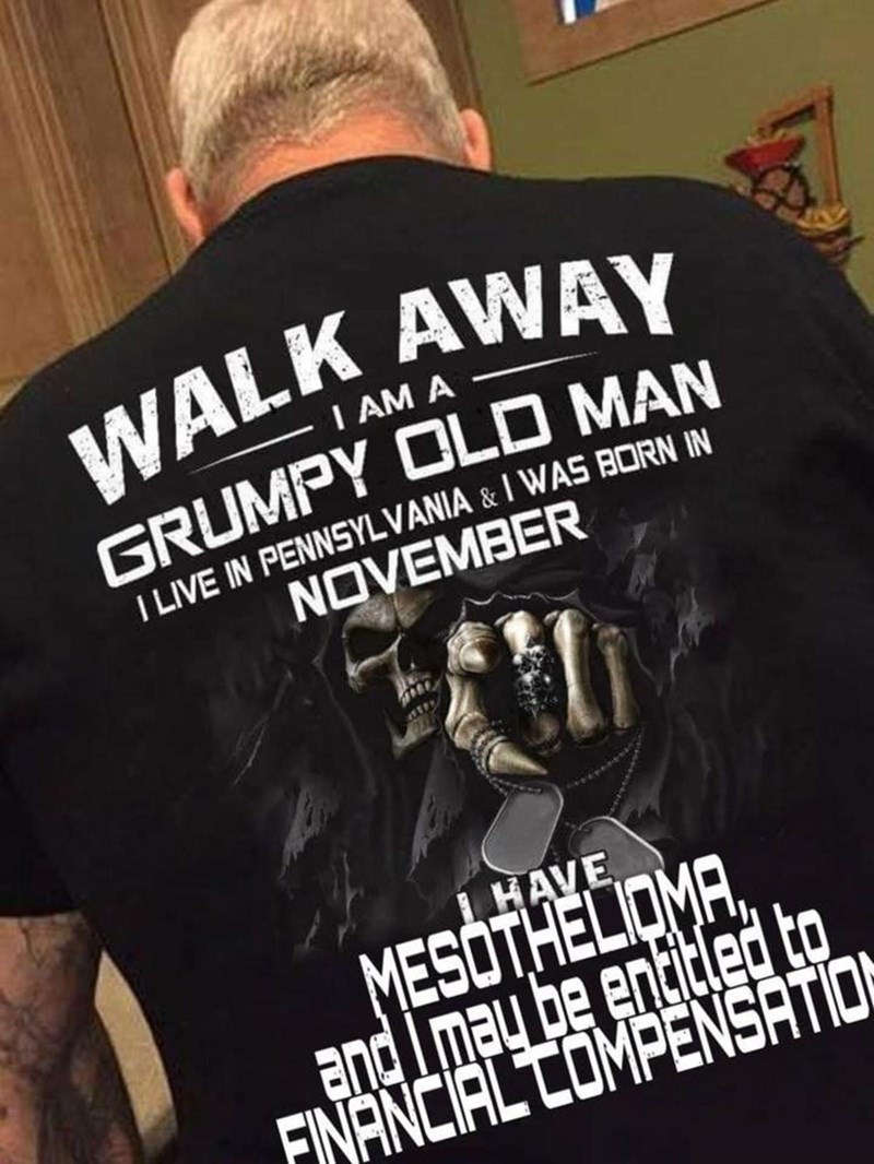 Krav maga - WALK AWAY I AM A GRUMPY OLD MAN I LIVE IN PENNSYLVANIA & I WAS BORN IN NOVEMBER I HAVE MESOTHELIOMA, and Imay be entitled to FINANCIAL COMPENSATIO
