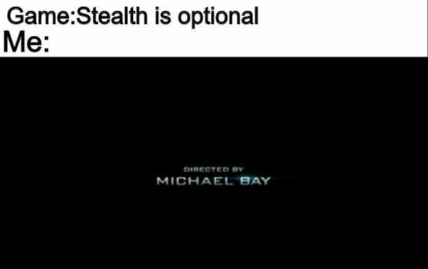 Organism - Text - Game:Stealth is optional Me: DIRECTED BY MICHAEL BAY
