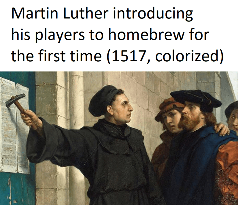 Organism - Text - Martin Luther introducing his players to homebrew for the first time (1517, colorized)