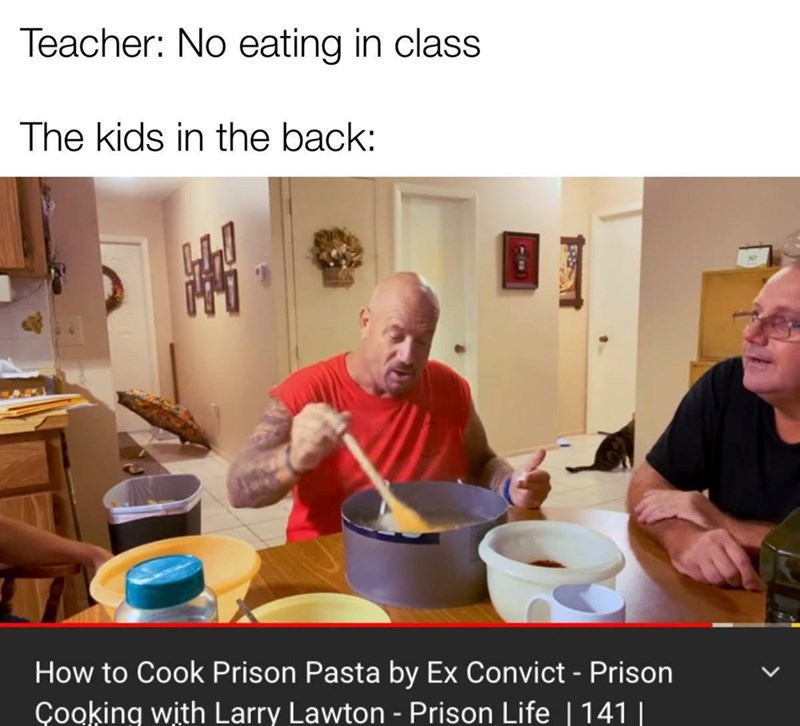 Organism - Photo caption - Teacher: No eating in class The kids in the back: How to Cook Prison Pasta by Ex Convict - Prison Çooking with Larry Lawton - Prison Life |141||