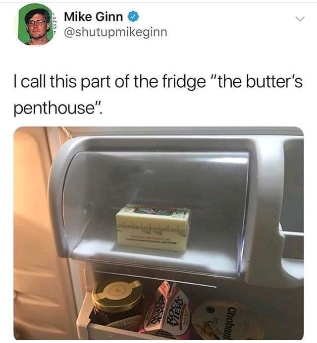Funny tweet about the butter section of the refrigerator the butter's penthouse