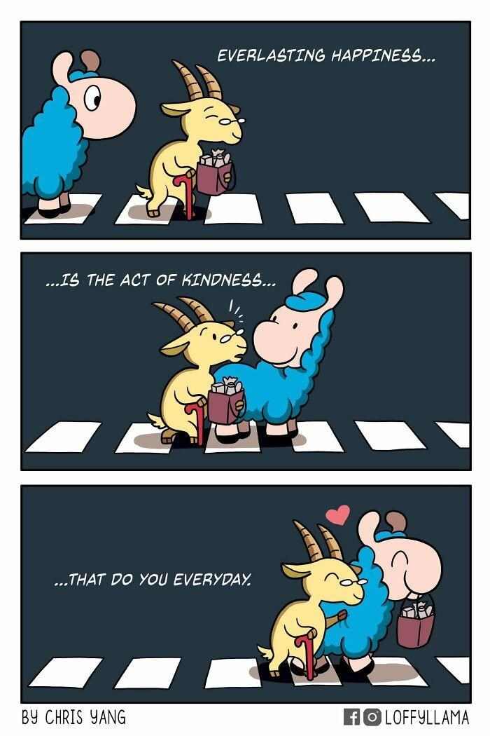 Cartoon - EVERLASTING HAPPINESS... ...IS THE ACT OF KINDNESS.. ...THAT DO YOU EVERYDAY. BY CHRIS YANG fO LOFFYLLAMA