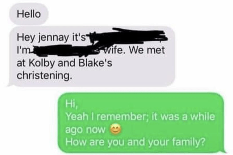 Green - Hello Hey jennay it's I'm at Kolby and Blake's christening. wife. We met Hi, Yeah I remember; it was a while ago now How are you and your family?