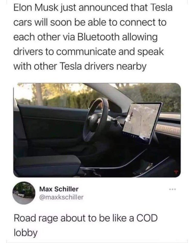 Funny random memes, dank memes, stupid memes, relatable memes, lols | Elon Musk just announced that Tesla cars will soon be able to connect to each other via Bluetooth allowing drivers to communicate and speak with other Tesla drivers nearby Max Schiller
