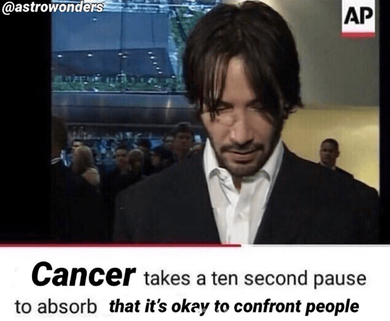 News - @astrowonderS AP Cancer takes a ten second pause to absorb that it's okay to confront people