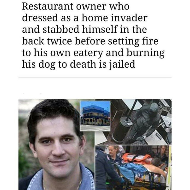 Text - Restaurant owner who dressed as a home invader and stabbed himself in the back twice before setting fire to his own eatery and burning his dog to death is jailed