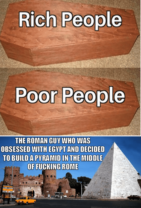 Rock - Rich People Poor People THE ROMAN GUY WHO WAS OBSESSED WITH EGYPT AND DECIDED TO BUILD A PYRAMID IN THE MIDDLE OF FUCKING ROME