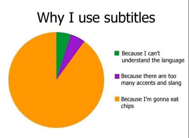 funny memes, memes, netflix, relatable | Why I use subtitles Because I can't understand the language because there are too many accents and slang because I'm gonna eat chips