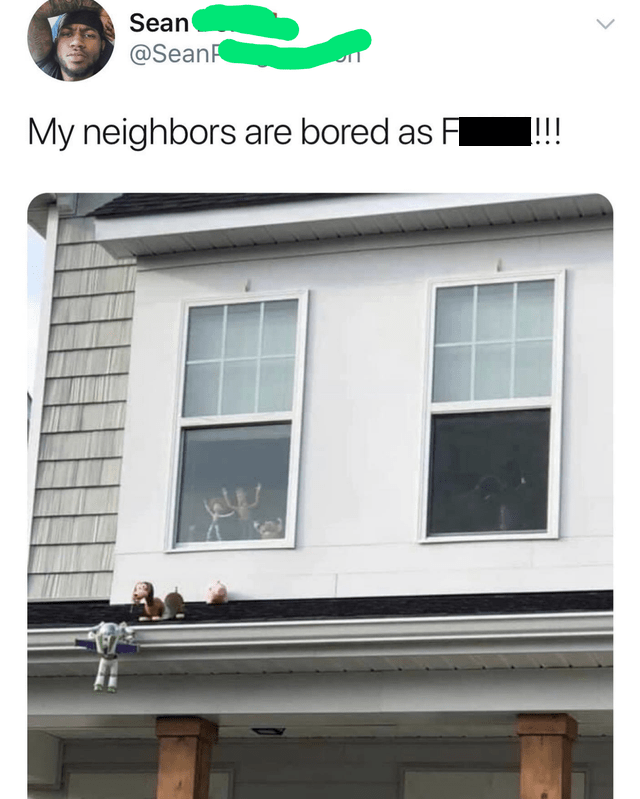 Property - Sean @SeanR My neighbors are bored as F !!! >