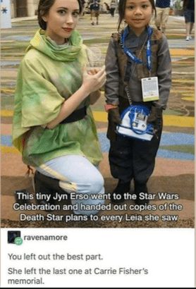Community - This tiny Jyn Erso went to the Star Wars Celebration and handed out copies of the Death Star plans to every Leia she saw. ravenamore You left out the best part. She left the last one at Carrie Fisher's memorial.
