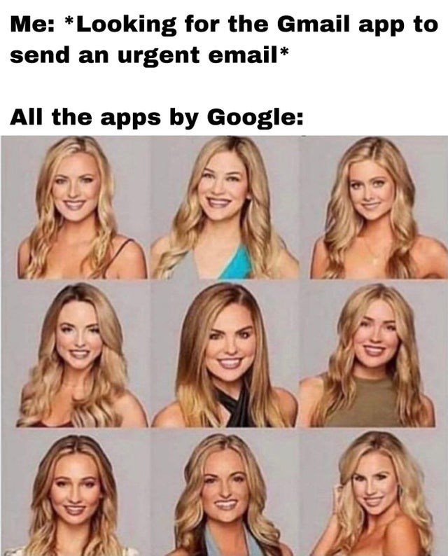 Funny meme about all of google's apps looking the same, like all of the contestants of colton's season of the bachelorette look the same, hannah b, hannah g