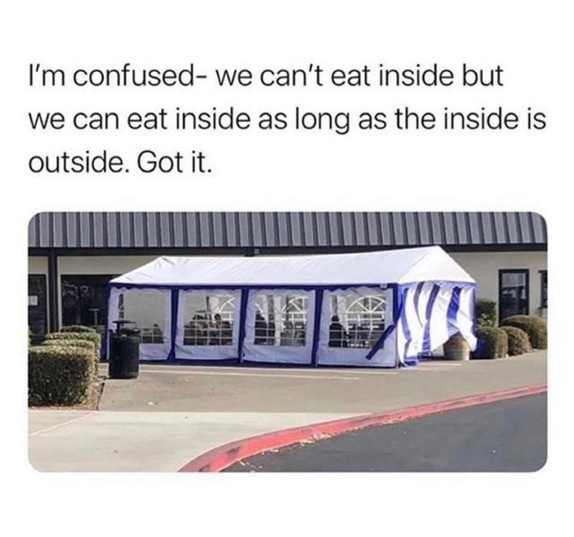 Property - I'm confused- we can't eat inside but we can eat inside as long as the inside is outside. Got it.