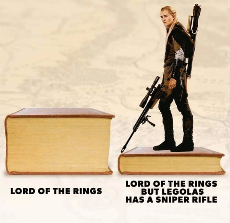 funny memes, memes, funny, lotr memes | LORD OF THE RINGS LORD OF THE RINGS BUT LEGOLAS HAS A SNIPER RIFLE thick book vs thin book