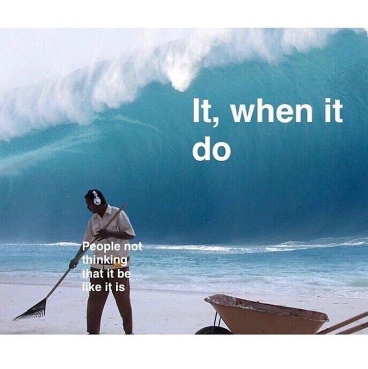 Ocean - It, when it do People not thinking that it be like it is