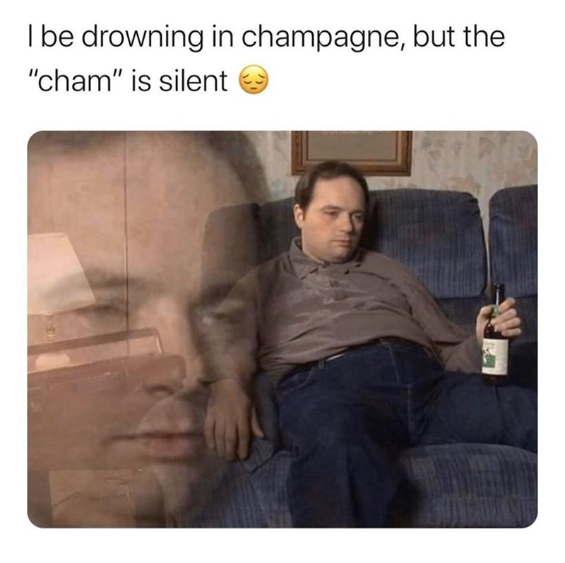 """Comfort - I be drowning in champagne, but the """"cham"""" is silent"""