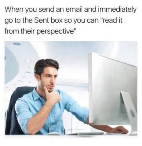 """Elbow - When you send an email and immediately go to the Sent box so you can """"read it from their perspective"""""""