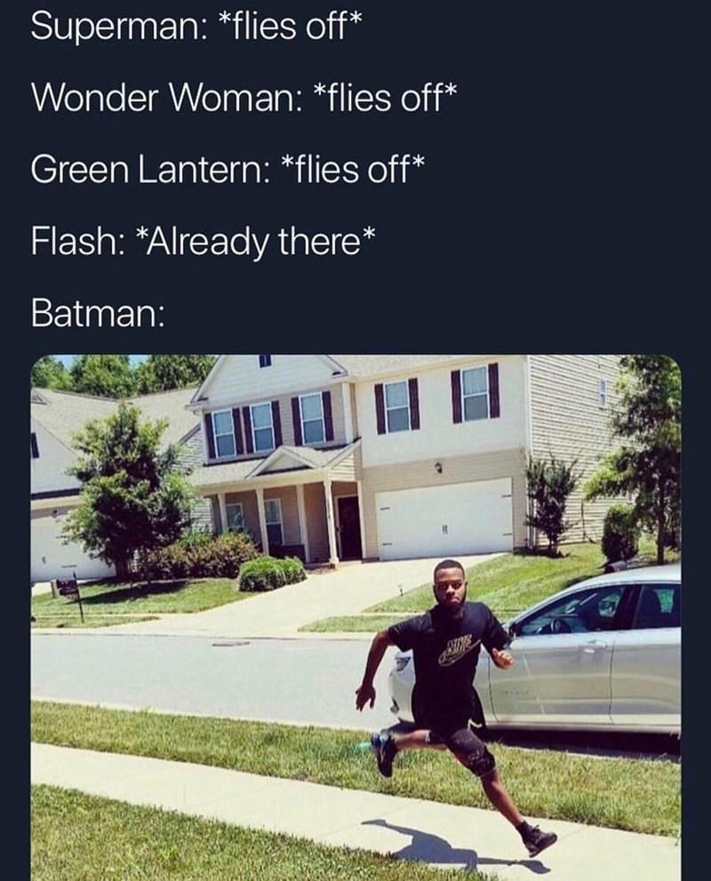 Clothing - Superman: *flies off* Wonder Woman: *flies off* Green Lantern: *flies off* Flash: *Already there* Batman: