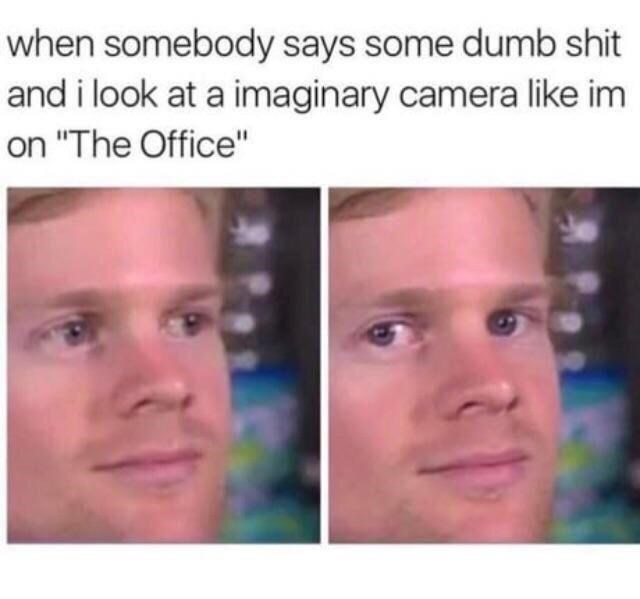 """Lip - when somebody says some dumb shit and i look at a imaginary camera like im on """"The Office"""""""