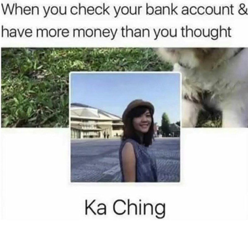 Nature - When you check your bank account & have more money than you thought Ka Ching