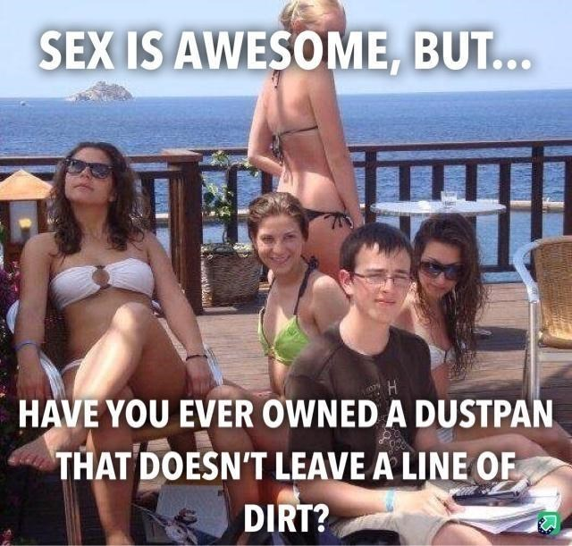 Eyewear - SEX IS AWESOME, BUT... HAVE YOU EVER OWNED A DUSTPAN THAT DOESN'T LEAVE A LINE OF DIRT?