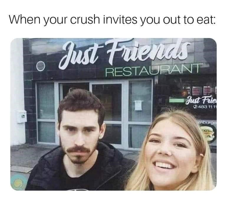Head - When your crush invites you out to eat: Just Friends RESTAURANT Just Frle Q483 111 rburge