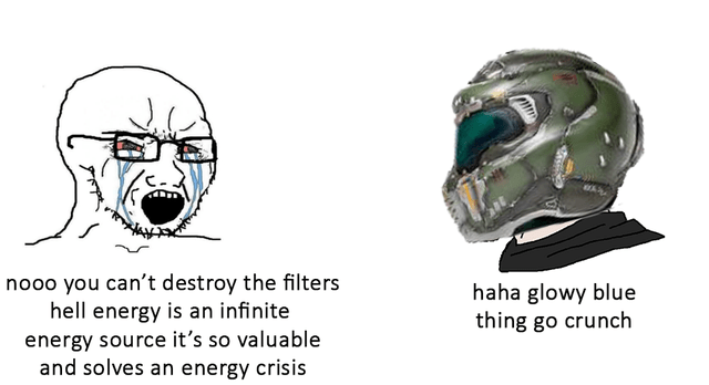 Jaw - nooo you can't destroy the filters hell energy is an infinite haha glowy blue thing go crunch energy source it's so valuable and solves an energy crisis