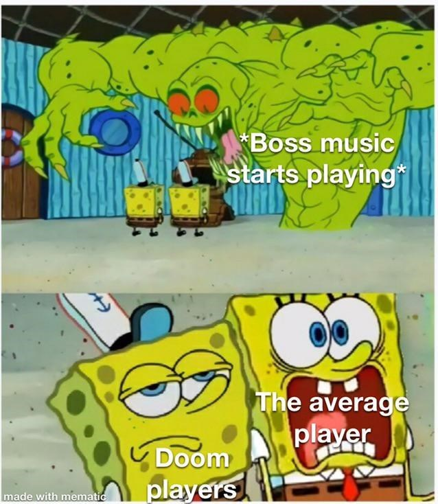 Yellow - *Boss music starts playing* The average player Doom A players made with mematic