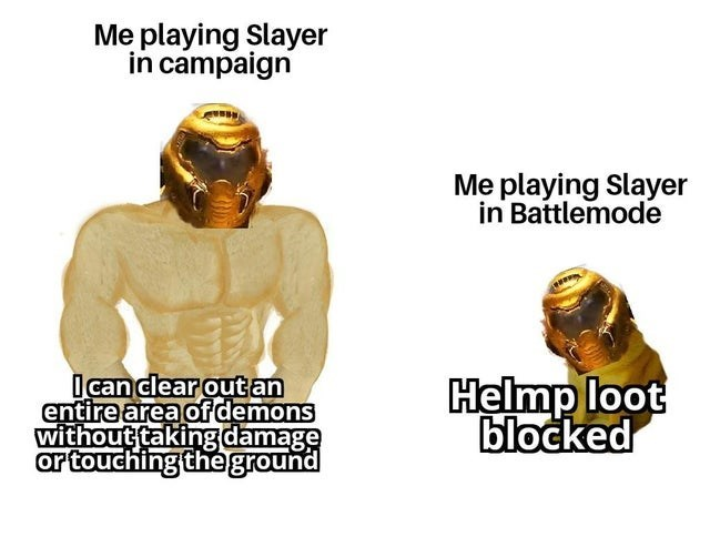 Yellow - Me playing Slayer in campaign Me playing Slayer in Battlemode I can clear out an entire area of demons without taking damage or touching the ground Helmp loot blocked