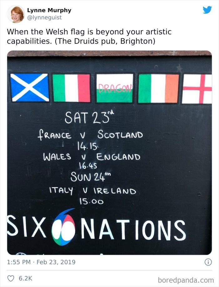Colorfulness - Lynne Murphy @lynneguist When the Welsh flag is beyond your artistic capabilities. (The Druids pub, Brighton) DRAGON SAT 23* FRANCE V SCOTLAND 14.15 WALES V 16.45 ENGLAND SUN 24* ITALY V IRE LAND 15.00 SIX SIXONATIONS 1:55 PM · Feb 23, 2019 6.2K boredpanda.com