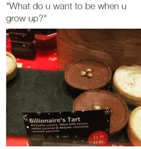 """Wood - """"What do u want to be when u grow up?"""" Billionaire's Tart All tutter estry, Riled with luury salted aramet & Belian chocolate caramel ganactie 12.10 CLBO"""