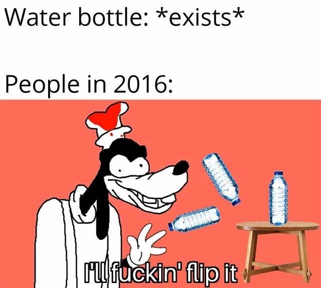 Tooth - Water bottle: *exists* People in 2016: rfuckin' flip it