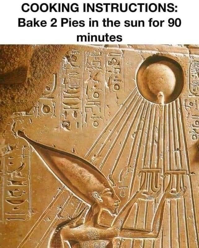 funny memes, memes, pie | COOKING INSTRUCTIONS: Bake 2 Pies in the sun for 90 minutes Egyptian hieroglyphs