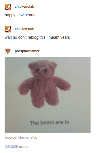 Product - chickenstab happy new bears!! chickenstab wait no don't reblog this i meant years prospitdreamer The bears are in Source: chickenstab 334,636 notes