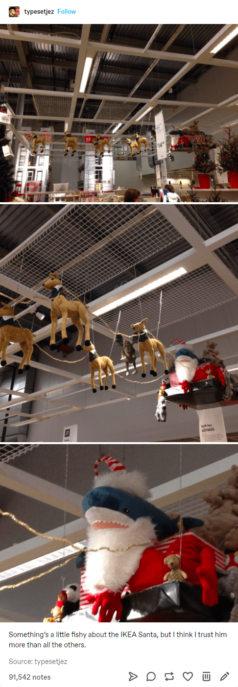 Carnivore - typesetjez Follow Seft toy SÖTNOS Something's a little fishy about the IKEA Santa, but I think I trust him more than all the others. Source: typesetjez 91,542 notes Q A