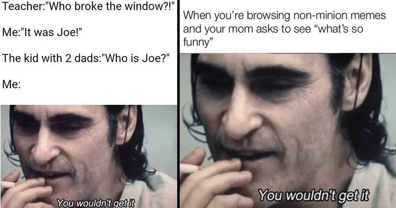 Joker memes, you wouldn't get it, joaquin phoenix dragging a cigarette