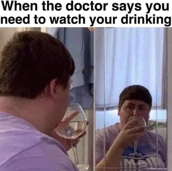 Forehead - When the doctor says you need to watch your drinking MA