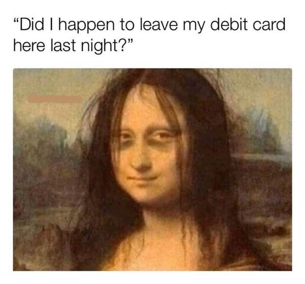 "Lip - ""Did I happen to leave my debit card here last night?"""