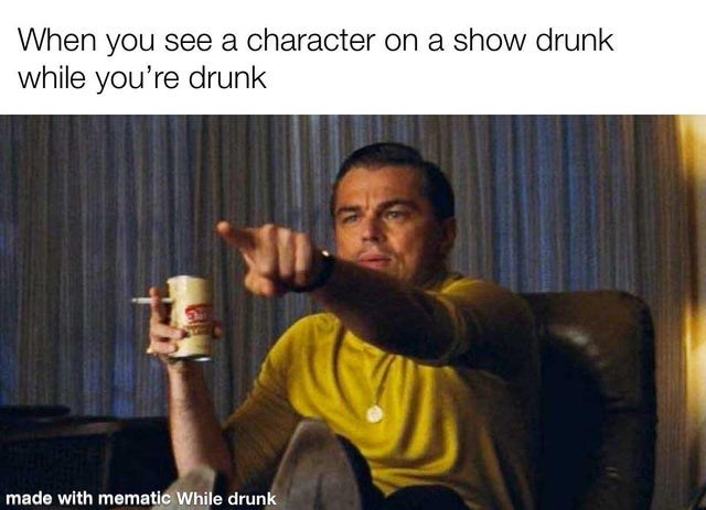 Text - T-shirt - When you see a character on a show drunk while you're drunk made with mematic While drunk