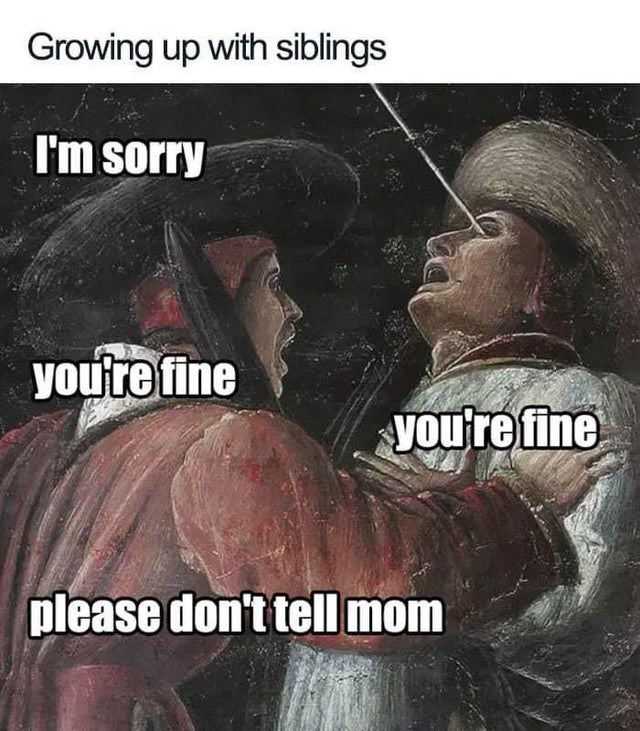 Human - Growing up with siblings I'm sorry you're fine you're fine please don't tell mom