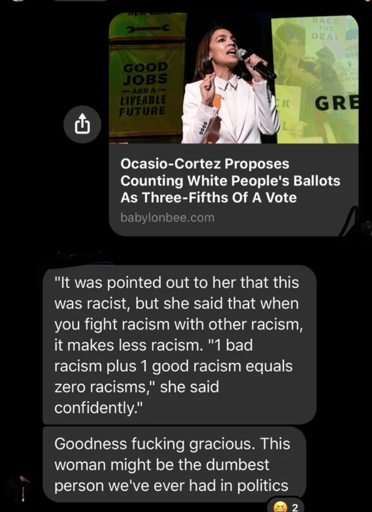 """Microphone - 1BACK THE DEAL OR US GOOD JOBS 5AND A- LIVEABLE FUTURE GRE Ocasio-Cortez Proposes Counting White People's Ballots As Three-Fifths Of A Vote babylonbee.com """"It was pointed out to her that this was racist, but she said that when you fight racism with other racism, it makes less racism. """"1 bad racism plus 1 good racism equals zero racisms,"""" she said confidently."""" Goodness fucking gracious. This woman might be the dumbest person we've ever had in politics 23 2"""